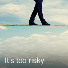 It's Too Risky