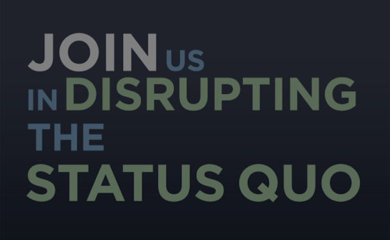 Join us in disrupting the status quo