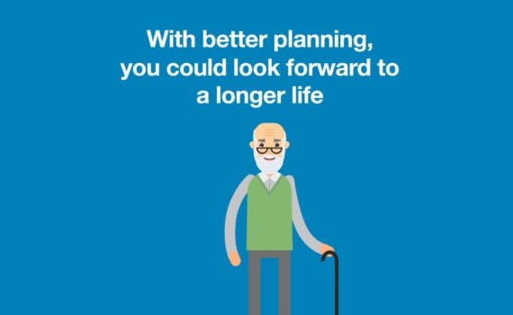 With better planning, you could look forward to a longer life