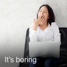 Its boring