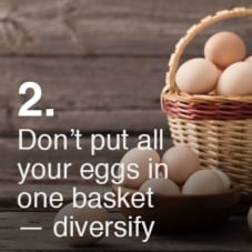 Don't put all your eggs in one basket – diversify