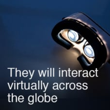 They will interact virtually across the globe