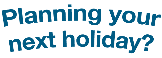 Planning your next holiday